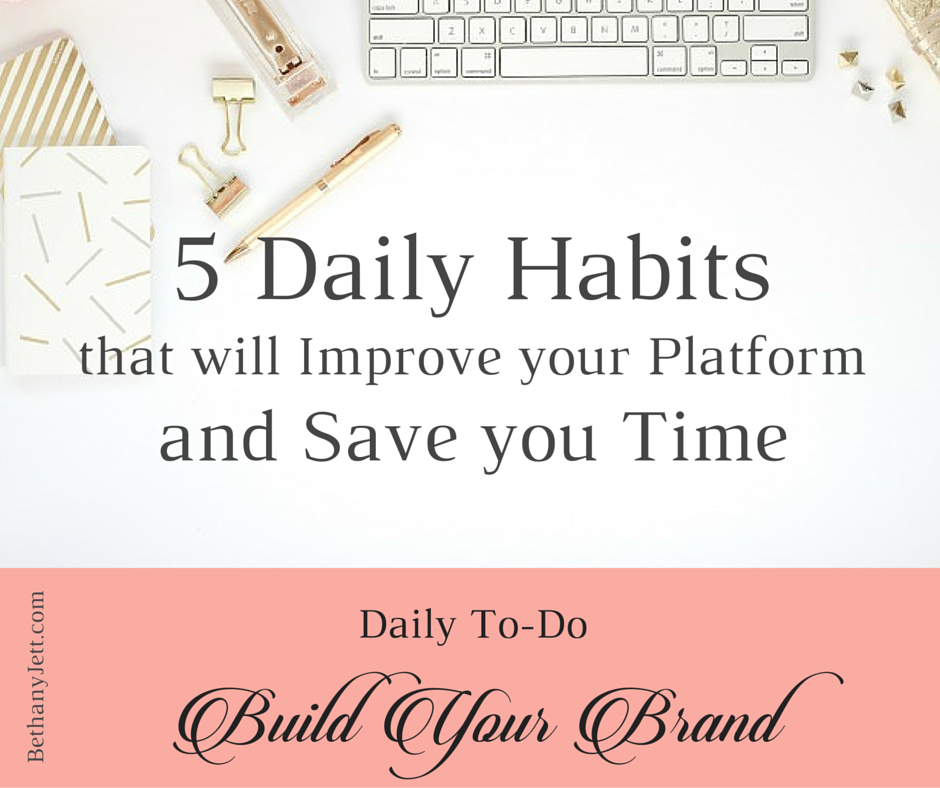 5 Habits that will Improve your Platform and Save you Time