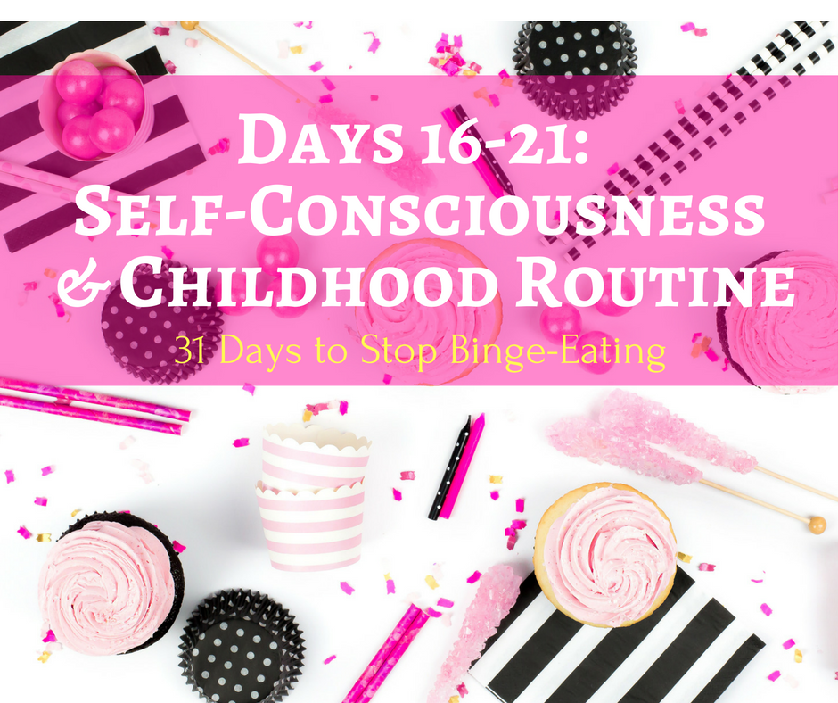 Days 16-21: Self-Consciousness & Childhood Routines