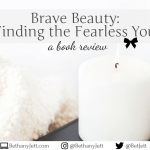 Brave Beauty: Finding the Fearless You | BethanyJett.com