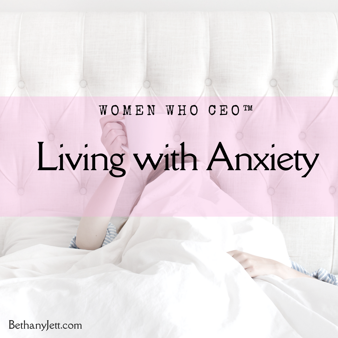 Living with Anxiety | Women Who CEO™ with Bethany Jett
